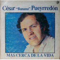 Cesar (banana) Pueyrredon - Mas Cerca De La Vida Disco Lp