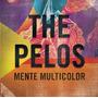 The Pelos - Mente Multicolor.! Cd Original 2013.!!!