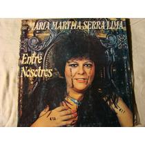 Maria Martha Serra Lima Entre Nosotros 1980 Argentina Vinilo