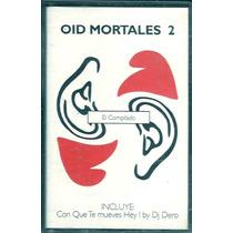 Oid Mortales 2 El Compilado Artistas Varios Cassette