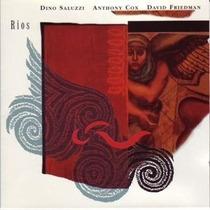 Dino Saluzzi / Anthony Cox / David Friedman - Rios