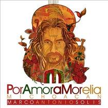 Marco Antonio Solis Por Amor A Morelia Michoacan Cd