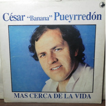Disco De Cesar Banana Pueyrredon Mas Cerca De La Vida