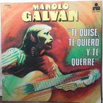Disco De Manolo Galvan Te Quise Te Quiero Y Te Querre