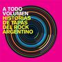 A Todo Volumen - Historias De Tapas Del Rock Argentino
