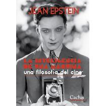 La Inteligencia De Una Máquina - Jean Epstein - Ed. Cactus