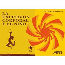 La Expresión Corporal Y El Niño - Patricia Stokoe O