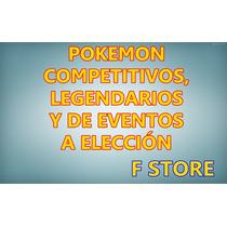 Pokemon Competitivos, Legendario Y Eventos Entrega Inmediata