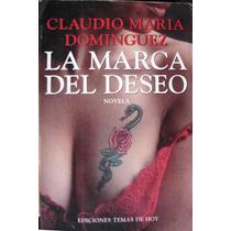 La Marca Del Deseo - Dominguez, Claudio Maria - Temas De Hoy
