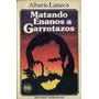 Matando Enanos A Garrotazos - Alberto Laiseca - 1era Edición