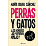 Perras Y Gatos Los Hombres Las Prefieren Malas Sanchez Nuevo