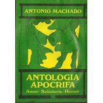 Antología Apócrifa - Antonio Machado -amor, Sabiduría, Humor
