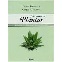 Sanarnos Con Plantas. Ingrid Kossmann - Carlos Vicente