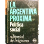 La Argentina Próxima. Política Social De Bosch Y Otros