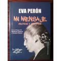 Eva Perón Mi Mensaje Escritos Y Discursos Eva Perón Nuevo