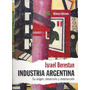 Industria Argentina. Berestan. Origen Desarrollo Destruccion