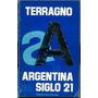 Terragno - La Argentina Del Siglo 21 - Partido Radical - P7