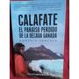 Calafate El Paraíso Perdido De La Década Ganada - G Sanchez