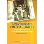 Suasnábar- Universidades E Intelectuales. Educación Y Politi