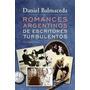 Romances Argentinos De Escritores Turbulentos Balmaceda
