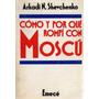 Como Y Por Que Rompi Con Moscu - Arkadi Shevchenko
