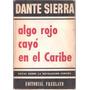 Dante Sierra: Algo Rojo Cayó En El Caribe. Revolución Cubana