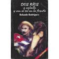 Dos Ríos A Caballo. Vida De José Martí. Rolando Rodríguez