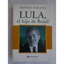 Lula, El Hijo De Brasil - Denise Parana - Edit. El Ateneo