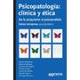 Psicopatología: Clínica Y Ética. De La Psiquiatría Al Psicoa