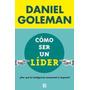 Como Ser Un Lider -daniel Goleman