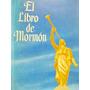 El Libro De Mormon Escrito Por La Mano De Mormon Sobre Planc