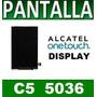 Display Pantalla Lcd Alcatel Ot5036 Pop C5 One Garantia