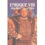 Libro De Historia : Enrique Vlll ( Biografía ) P. Erlanger
