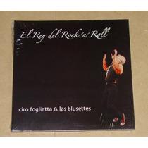 Ciro Fogliatta & Blusettes El Rey Del Rock N Roll Cd Nuevo