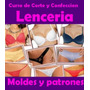 Moldes Lenceria Intima Corpiños Bombachas Y Más *videos 2014