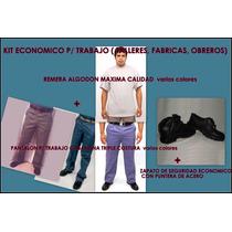 Kit Economico P/ Trabajo! Pantalon+ Zapatos Seguridad+remera