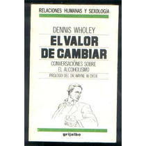 Valor De Cambiar * Wholey, Dennos Alcoholismo Prol. Dyer