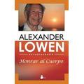 Honrar Al Cuerpo - Autobiografía De Lowen - Bioenergetica