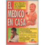 El Medico En Casa-guía Práctica De Salud Y Primeros Auxilios