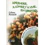 Aprender A Comer Y Vivir En Libertad Principios Macrobiotica