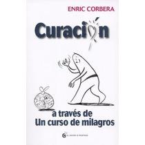 Curación A Través De Un Curso De Milagros - Enric Corbera