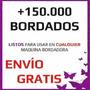 150.000 Bordados Cualquier Bordadora Tajima Brother Janome