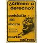 ¿crimen O Derecho? Sociología Del Aborto - Sagrera