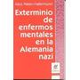 Exterminio De Enfermos Mentales En La Alemania Nazi (nv)