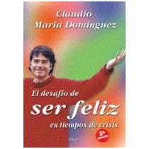 El Desafio De Ser Feliz - Claudio Maria Dominguez - Nuevo