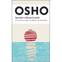 Aprende A Silenciar La Mente - Osho - Ediciones B