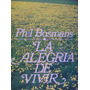 Autoayuda: La Alegria De Vivir Phil Bosmans Oferta!!!