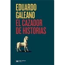 El Cazador De Historias - Eduardo Galeano Nuevo..papel!!!!