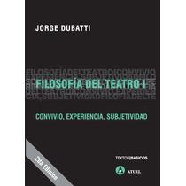 Filosofía Del Teatro I. Jorge Dubatti