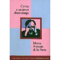 Cartas A Un Joven Dramaturgo. Marco Antonio De La Parra
